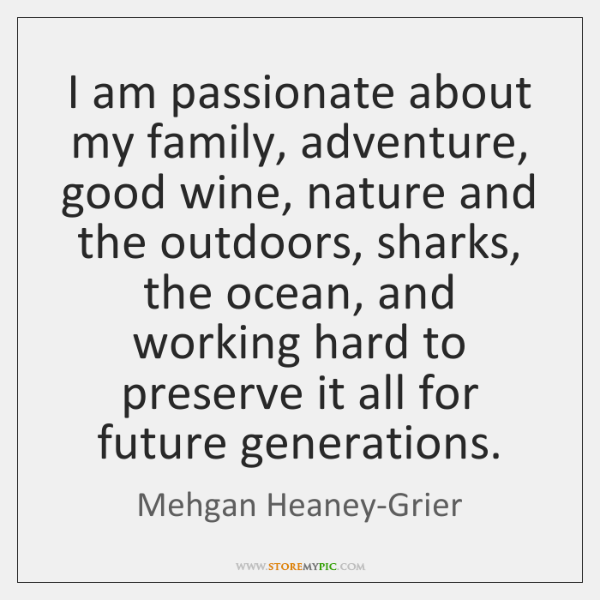 I am passionate about my family, adventure, good wine, nature and the ...