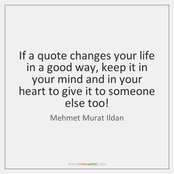 If A Quote Changes Your Life In A Good Way Keep It Storemypic