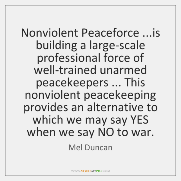 Nonviolent Peaceforce ...is building a large-scale professional force of well-trained unarmed peacek