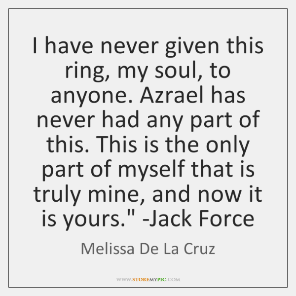 'I have never given this ring, my soul, to anyone. Azrael has ...