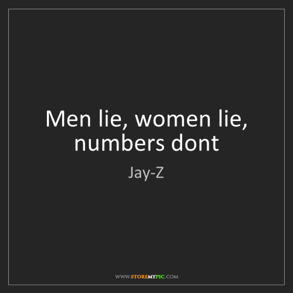 Girls Lie Quotes: Jay-Z: Men Lie, Women Lie, Numbers Dont