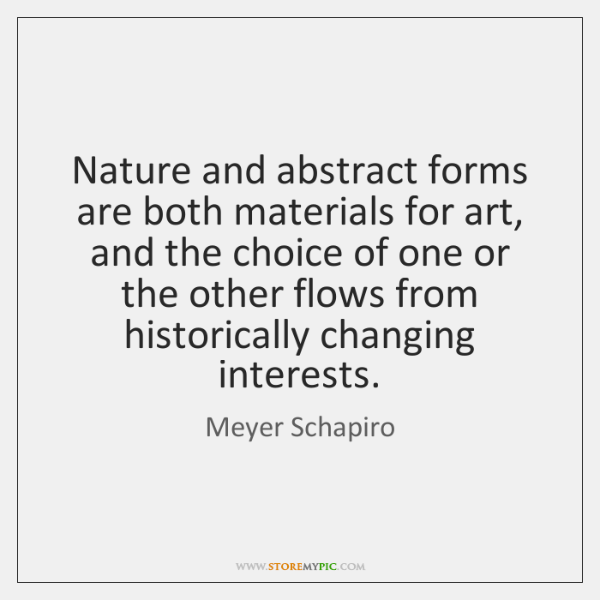 Nature and abstract forms are both materials for art, and the choice ...