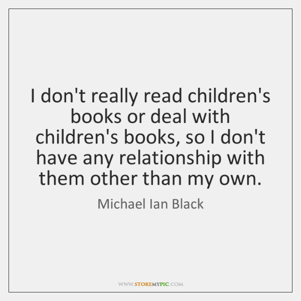 I don't really read children's books or deal with children's books, so ...
