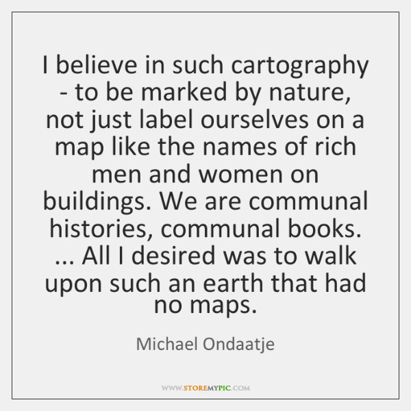 I believe in such cartography - to be marked by nature, not ...