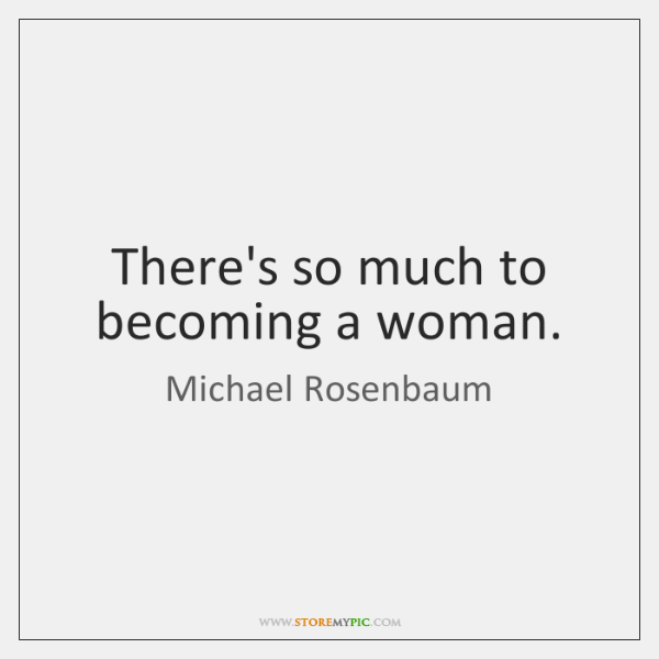 There's so much to becoming a woman.