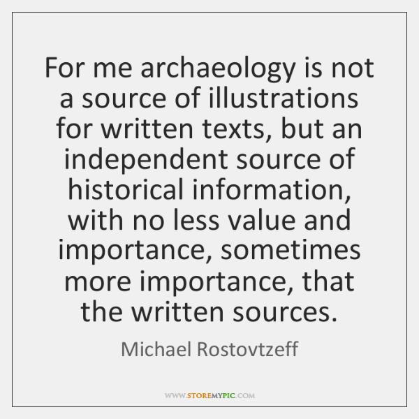 For me archaeology is not a source of illustrations for written texts, ...