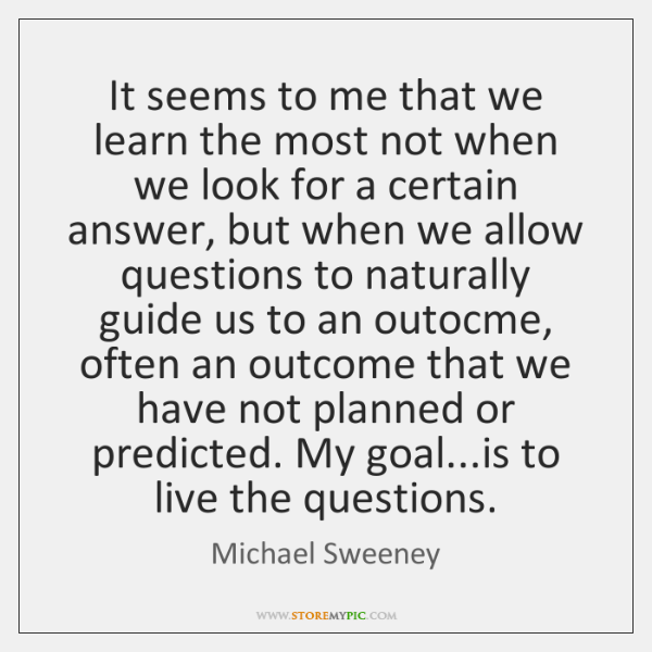It seems to me that we learn the most not when we ...