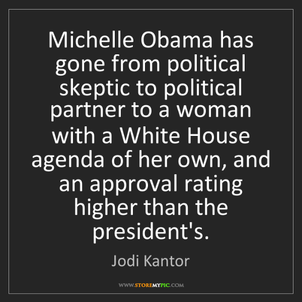 Jodi Kantor: Michelle Obama has gone from political skeptic to political...