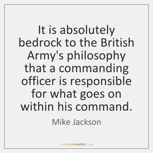 It is absolutely bedrock to the British Army's philosophy that a commanding ...