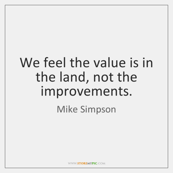 We feel the value is in the land, not the improvements.