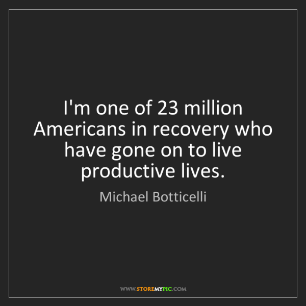 Michael Botticelli: I'm one of 23 million Americans in recovery who have...
