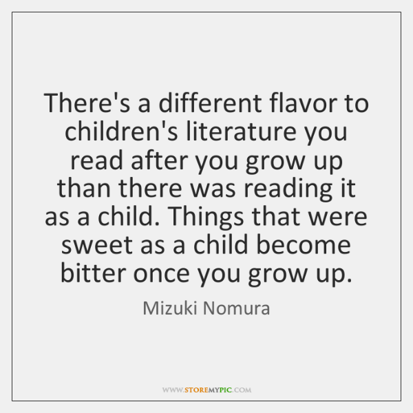 There's a different flavor to children's literature you read after you grow ...