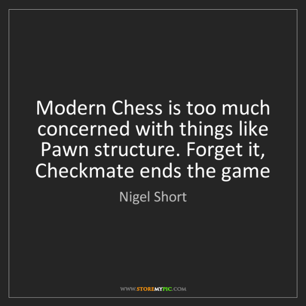 Nigel Short: Modern Chess is too much concerned with things like Pawn...