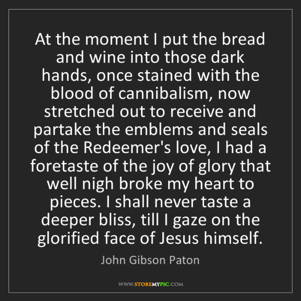 John Gibson Paton: At the moment I put the bread and wine into those dark...
