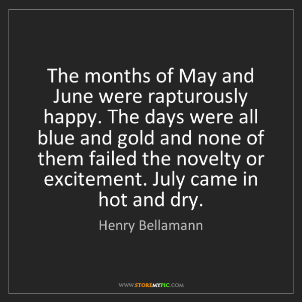Henry Bellamann: The months of May and June were rapturously happy. The...