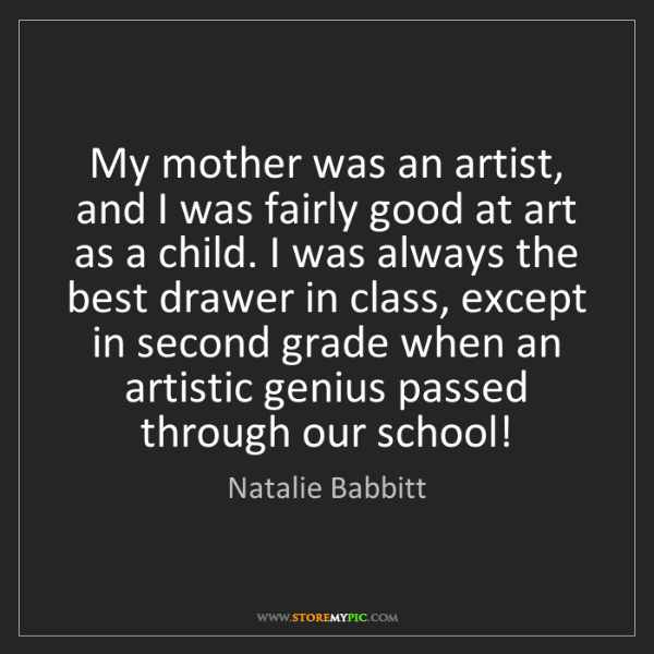 Natalie Babbitt: My mother was an artist, and I was fairly good at art...