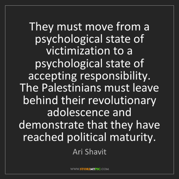Ari Shavit: They must move from a psychological state of victimization...