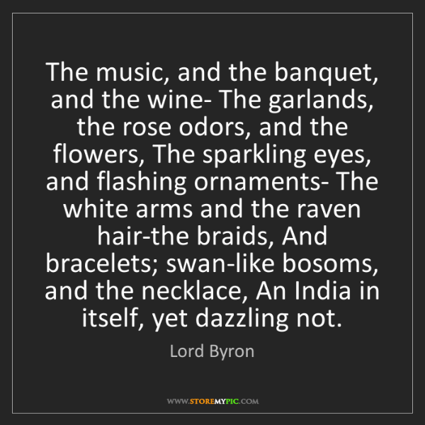 Lord Byron: The music, and the banquet, and the wine- The garlands,...