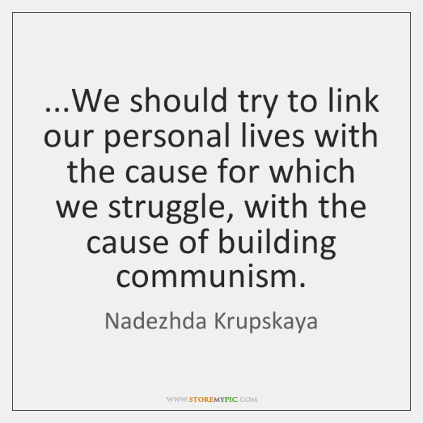 ...We should try to link our personal lives with the cause for ...