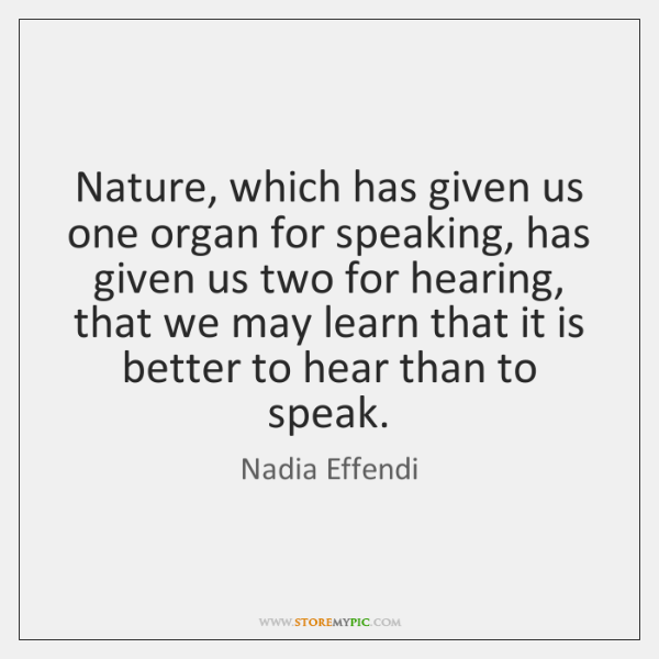 Nature, which has given us one organ for speaking, has given us ...