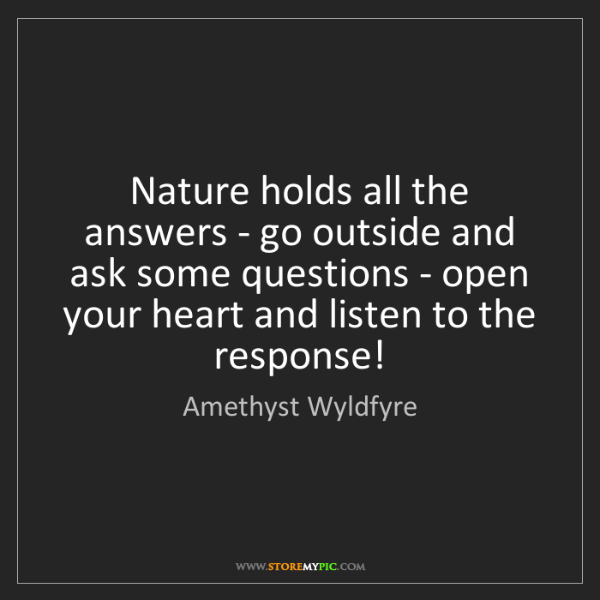 Amethyst Wyldfyre: Nature holds all the answers - go outside and ask some...