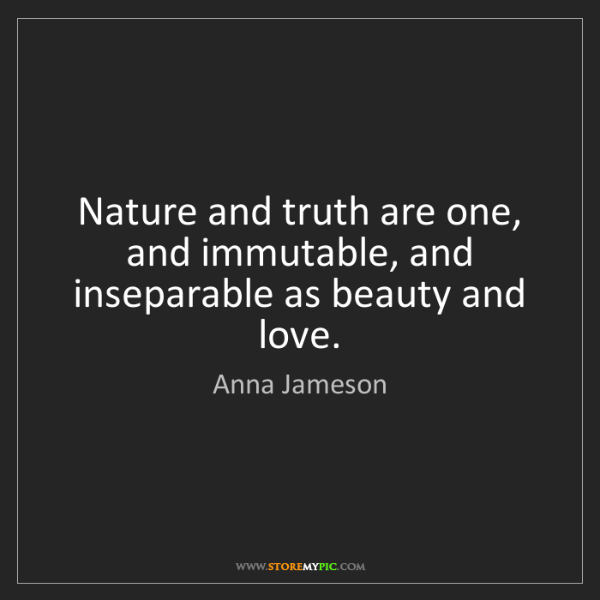 Anna Jameson: Nature and truth are one, and immutable, and inseparable...