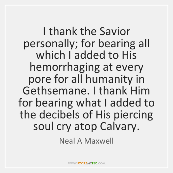 I thank the Savior personally; for bearing all which I added to ...