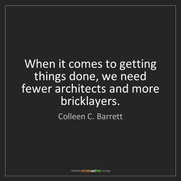 Colleen C. Barrett: When it comes to getting things done, we need fewer architects...