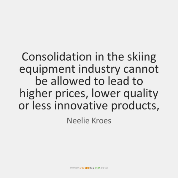 Consolidation in the skiing equipment industry cannot be allowed to lead to ...