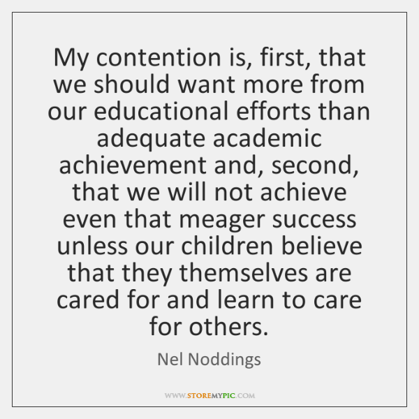 My contention is, first, that we should want more from our educational ...