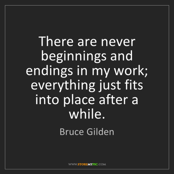 Bruce Gilden: There are never beginnings and endings in my work; everything...