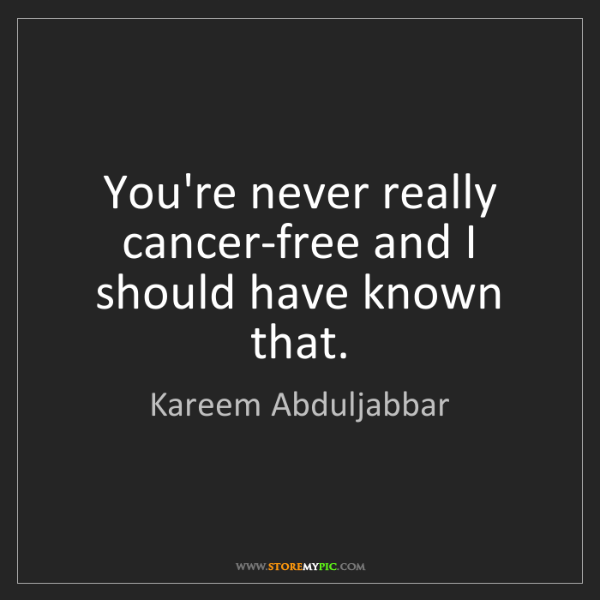 Kareem Abduljabbar: You're never really cancer-free and I should have known...