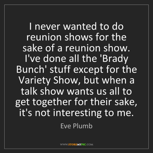 Eve Plumb: I never wanted to do reunion shows for the sake of a...