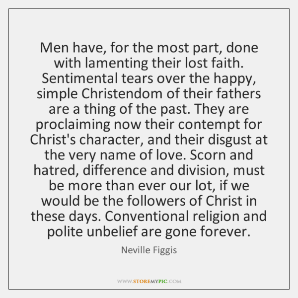 Men have, for the most part, done with lamenting their lost faith. ...