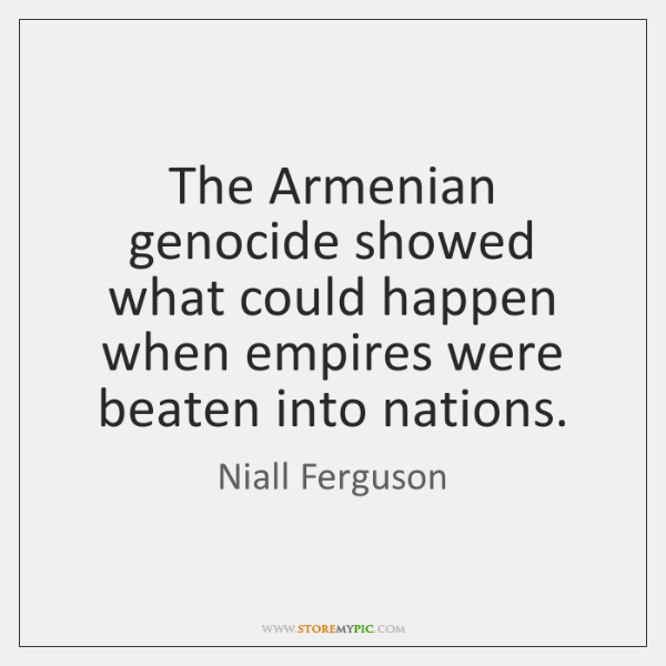 The Armenian genocide showed what could happen when empires were beaten into ...