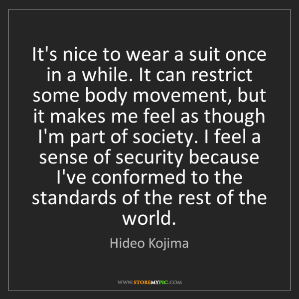 Hideo Kojima: It's nice to wear a suit once in a while. It can restrict...