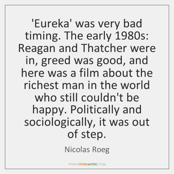 'Eureka' was very bad timing. The early 1980s: Reagan and Thatcher were ...