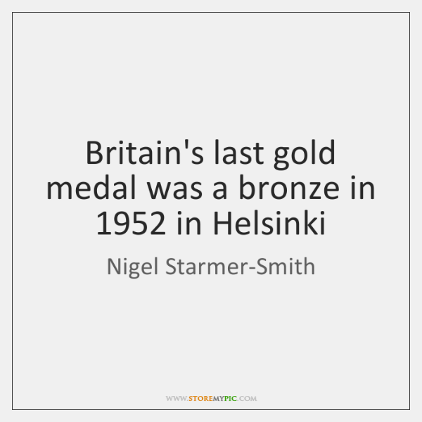 Britain's last gold medal was a bronze in 1952 in Helsinki