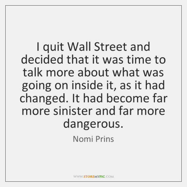 I quit Wall Street and decided that it was time to talk ...