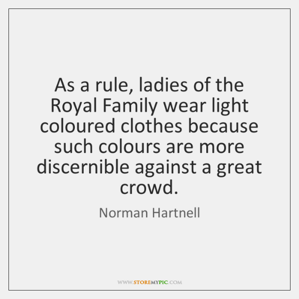As a rule, ladies of the Royal Family wear light coloured clothes ...