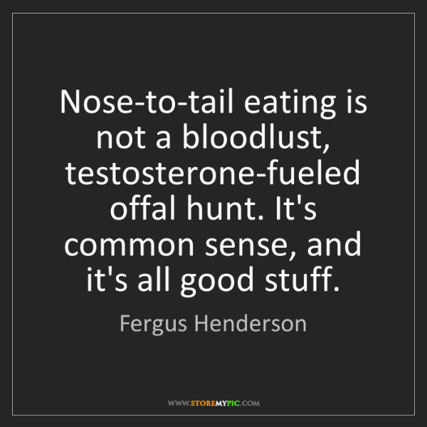 Fergus Henderson: Nose-to-tail eating is not a bloodlust, testosterone-fueled...