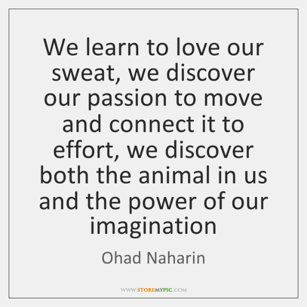 We learn to love our sweat, we discover our passion to move ...