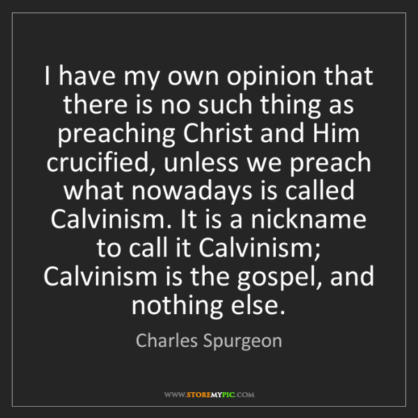 Charles Spurgeon: I have my own opinion that there is no such thing as...