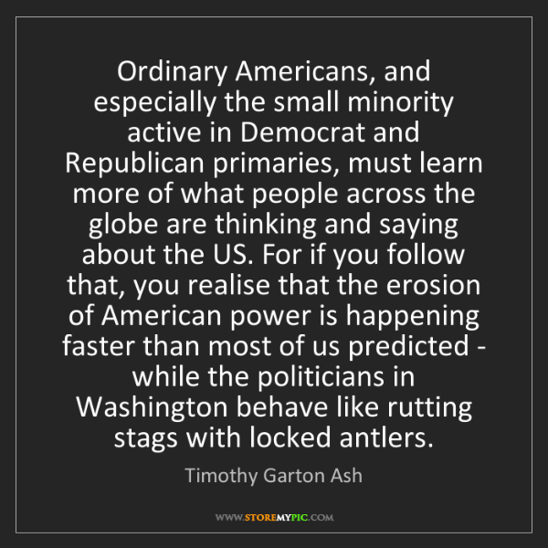 Timothy Garton Ash: Ordinary Americans, and especially the small minority...