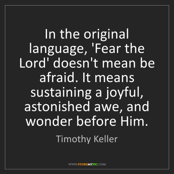 Timothy Keller: In the original language, 'Fear the Lord' doesn't mean...