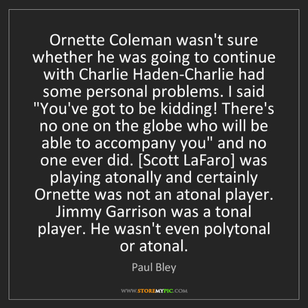 Paul Bley: Ornette Coleman wasn't sure whether he was going to continue...