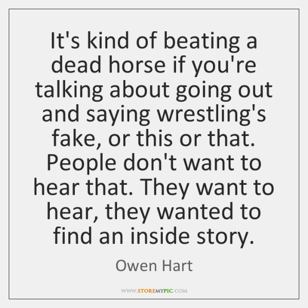 It's kind of beating a dead horse if you're talking about going ...