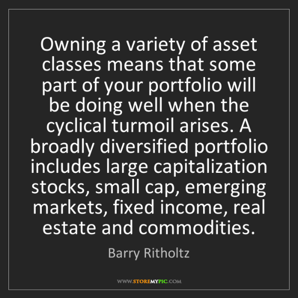 Barry Ritholtz: Owning a variety of asset classes means that some part...