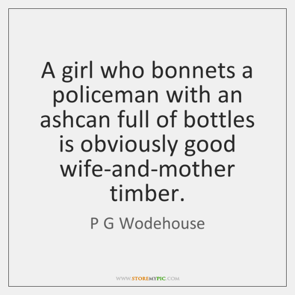 A girl who bonnets a policeman with an ashcan full of bottles ...