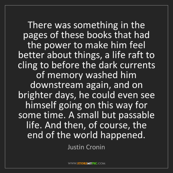 Justin Cronin: There was something in the pages of these books that...